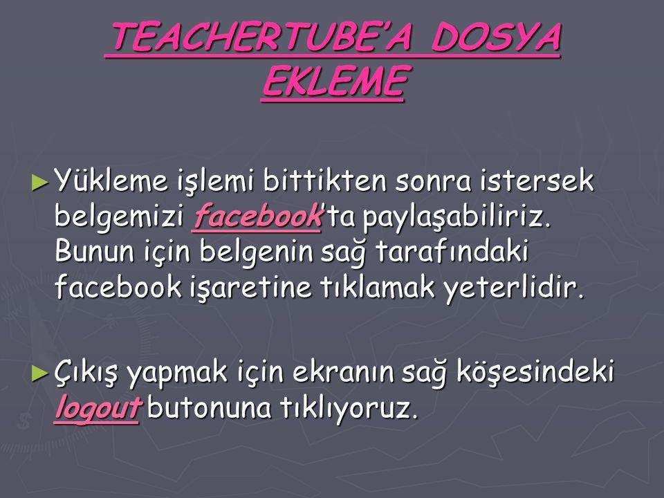 TEACHERTUBE'A DOSYA EKLEME ► Yükleme işlemi bittikten sonra istersek belgemizi facebook'ta paylaşabiliriz.