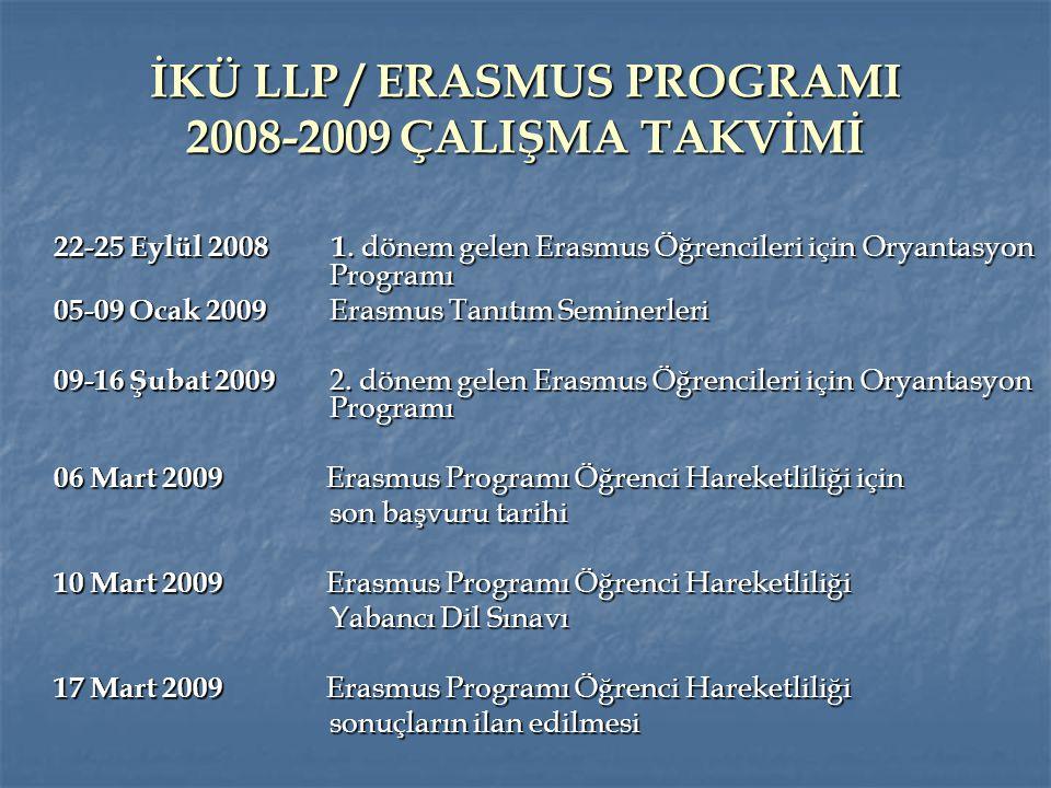 İKÜ LLP / ERASMUS PROGRAMI 2008-2009 ÇALIŞMA TAKVİMİ 22-25 Eylül 2008 1. dönem gelen Erasmus Öğrencileri için Oryantasyon Programı 05-09 Ocak 2009 Era