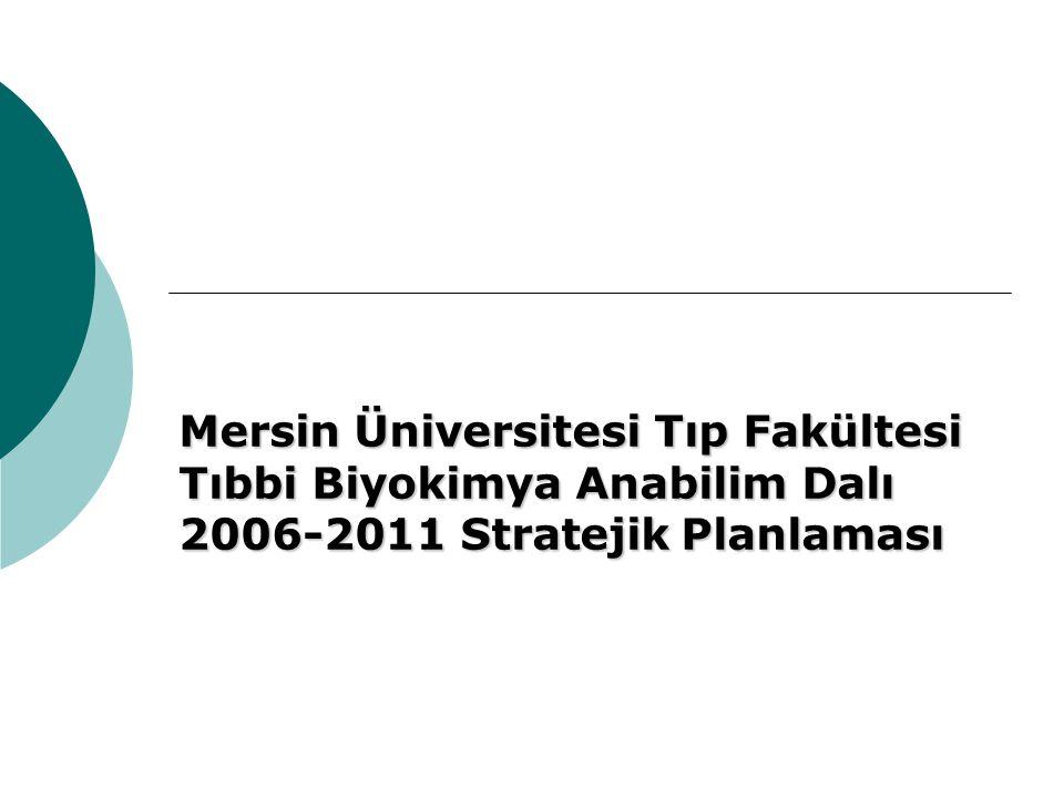 Mersin Üniversitesi Tıp Fakültesi Tıbbi Biyokimya Anabilim Dalı 2006-2011 Stratejik Planlaması