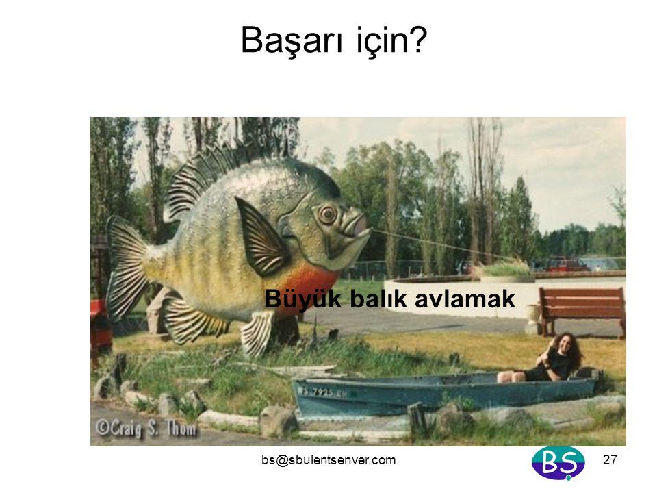 bs@sbulentsenver.com27 Başarı için? Büyük balık avlamak