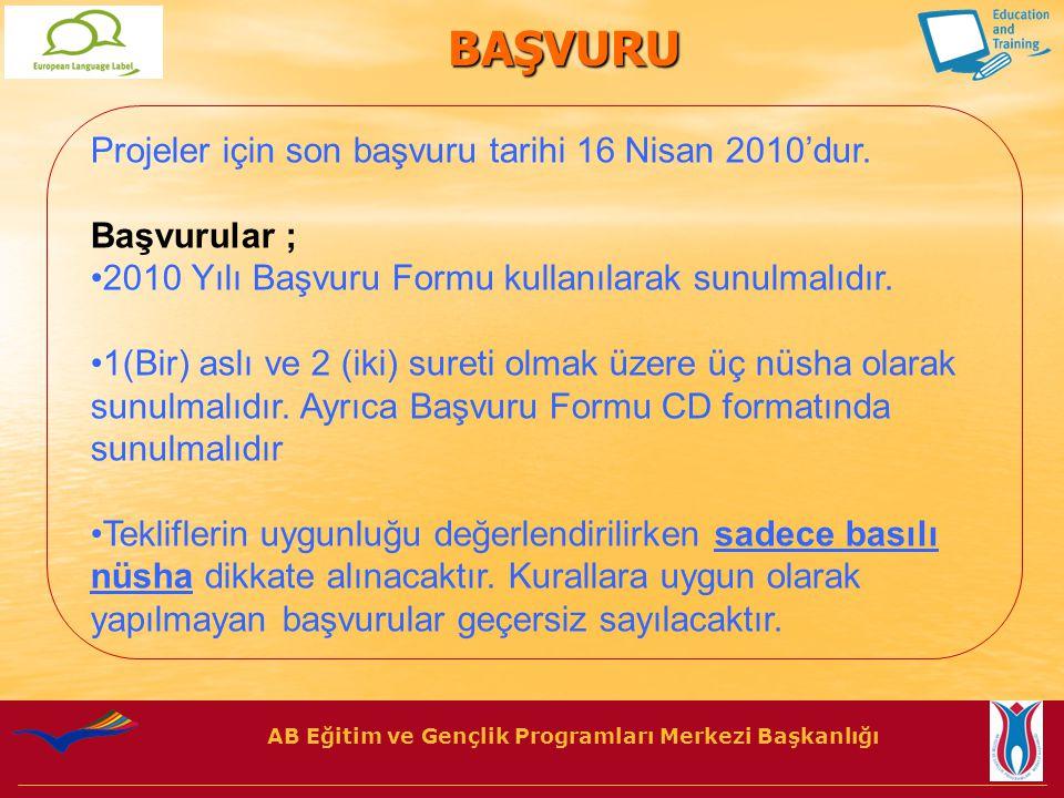 AB Eğitim ve Gençlik Programları Merkezi Başkanlığı BAŞVURU Projeler için son başvuru tarihi 16 Nisan 2010'dur.