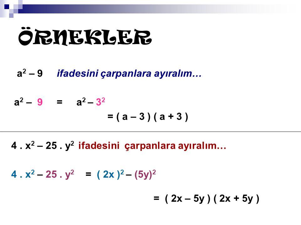 ÖRNEKLER a 2 – 9 ifadesini çarpanlara ayıralım… a 2 – 9 = a 2 – 3 2 = ( a – 3 ) ( a + 3 ) 4. x 2 – 25. y 2 ifadesini çarpanlara ayıralım… 4. x 2 – 25.