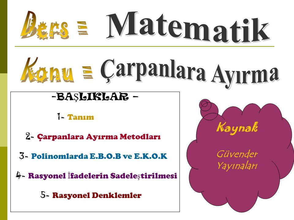 TANIM… Bir polinomun indirgenemeyen ya da asal polinomların çarpımı biçiminde yazılmasına bu polinomu Çarpanlara Ayırma denir.