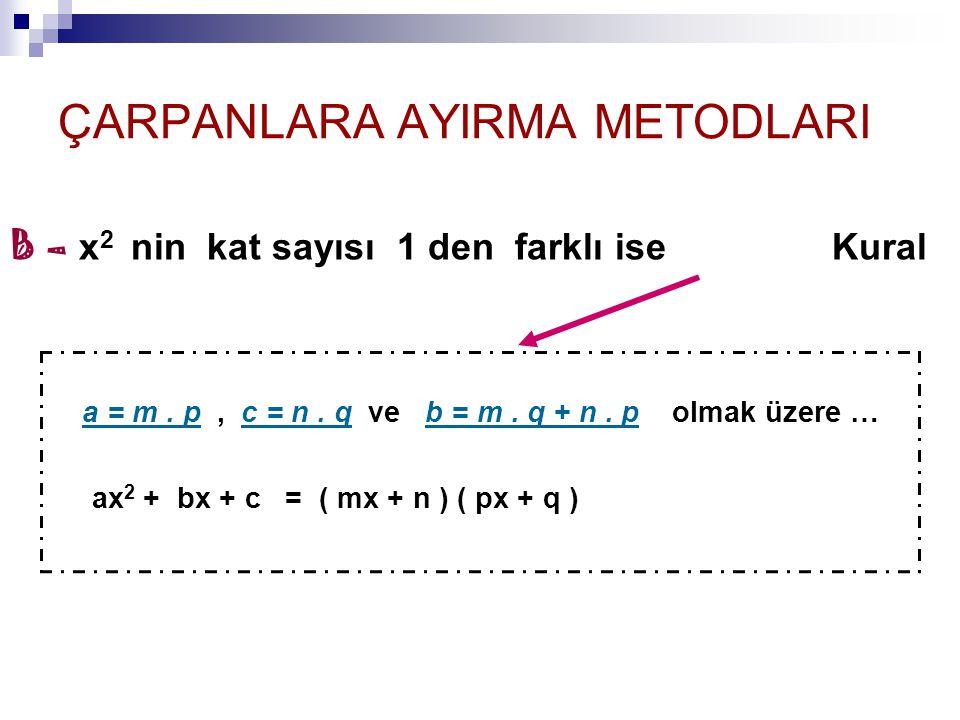 ÇARPANLARA AYIRMA METODLARI B – x 2 nin kat sayısı 1 den farklı ise Kural a = m. p, c = n. q ve b = m. q + n. p olmak üzere … ax 2 + bx + c = ( mx + n