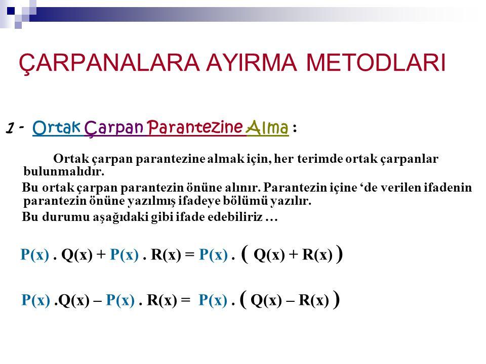 ÇARPANALARA AYIRMA METODLARI 1 - Ortak Çarpan Parantezine Alma : Ortak çarpan parantezine almak için, her terimde ortak çarpanlar bulunmalıdır.