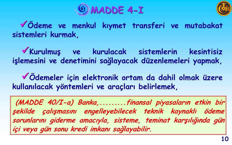 MADDE 4-I e) e) Ülke altın ve döviz rezervlerini yönetmek, 9 (MADDE 53/I-b) Banka, ülke altın ve döviz rezervlerini para politikası hedefleri ve uygulamaları çerçevesinde yönetir.