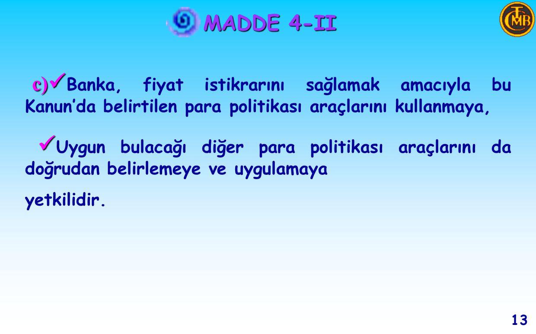 MADDE 4-II II- II- Bankanın Temel Yetkileri a) a) Banknot ihracı imtiyazı tek elden BANKA'ya aittir.
