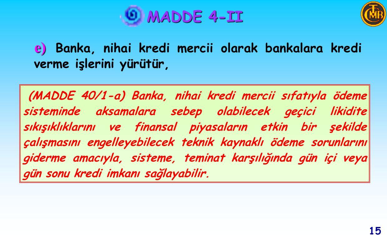 MADDE 4-II d) d) Banka, olağanüstü hallerde ve TMSF'nin kaynaklarının ihtiyacı karşılamaması durumunda kendi belirleyeceği usul ve esaslara göre bu Fon'a avans vermeye yetkilidir.