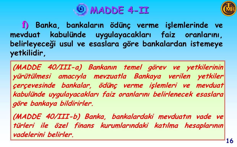 MADDE 4-II 15 e) e) Banka, nihai kredi mercii olarak bankalara kredi verme işlerini yürütür, (MADDE 40/1-a) Banka, nihai kredi mercii sıfatıyla ödeme sisteminde aksamalara sebep olabilecek geçici likidite sıkışıklıklarını ve finansal piyasaların etkin bir şekilde çalışmasını engelleyebilecek teknik kaynaklı ödeme sorunlarını giderme amacıyla, sisteme, teminat karşılığında gün içi veya gün sonu kredi imkanı sağlayabilir.