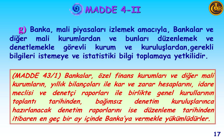 MADDE 4-II 16 (MADDE 40/III-a) Bankanın temel görev ve yetkilerinin yürütülmesi amacıyla mevzuatla Bankaya verilen yetkiler çerçevesinde bankalar, ödünç verme işlemleri ve mevduat kabulünde uygulayacakları faiz oranlarını belirlenecek esaslara göre bankaya bildirirler.