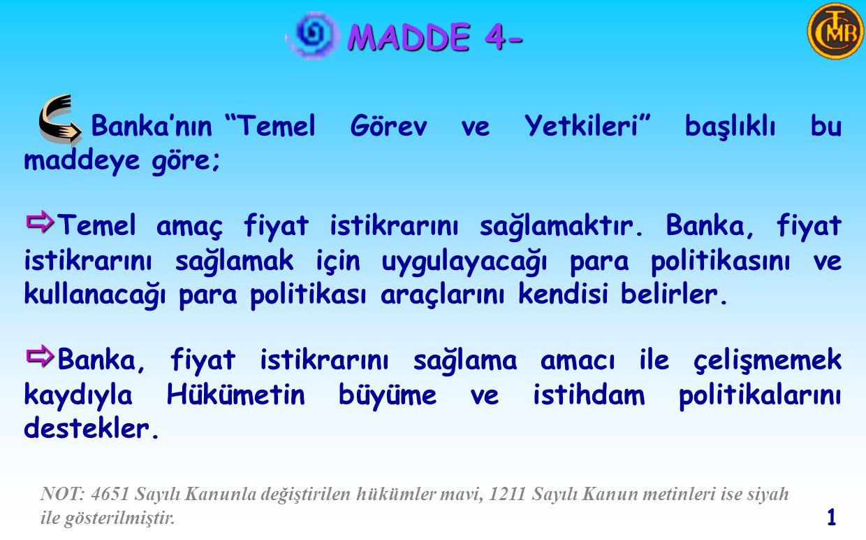 MADDE 4- Banka'nın Temel Görev ve Yetkileri başlıklı bu maddeye göre;   Temel amaç fiyat istikrarını sağlamaktır.