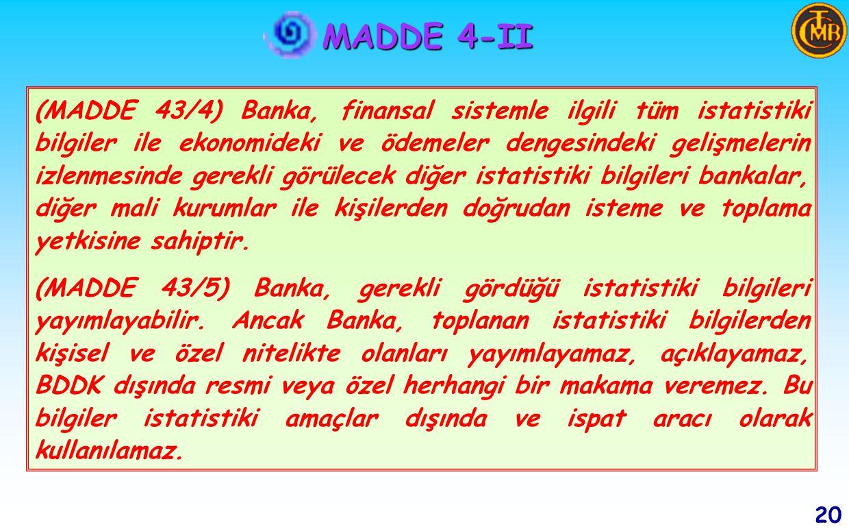 MADDE 4-II 19 (MADDE 43/3) Banka, kendi yetki ve görev alanına giren hususlarla ilgili olarak 1 inci fıkrada belirtilen kurum ve kuruluşları düzenleme ve denetleme ile görevli kurum ve kuruluşlardan bilgi isteyebilir.Banka, 1 inci fıkrada belirtilen kurum ve kuruluşlar hakkındaki görüşlerini ve tespitlerini Başbakanlık ve BDDK'na ve bu kurum ve kuruluşlar düzenleme ve denetleme yetkisine sahip olan diğer kurum ve kuruluşlarıa bildirebilir.