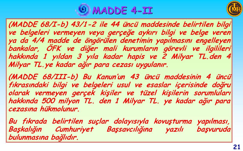 MADDE 4-II 20 (MADDE 43/4) Banka, finansal sistemle ilgili tüm istatistiki bilgiler ile ekonomideki ve ödemeler dengesindeki gelişmelerin izlenmesinde gerekli görülecek diğer istatistiki bilgileri bankalar, diğer mali kurumlar ile kişilerden doğrudan isteme ve toplama yetkisine sahiptir.