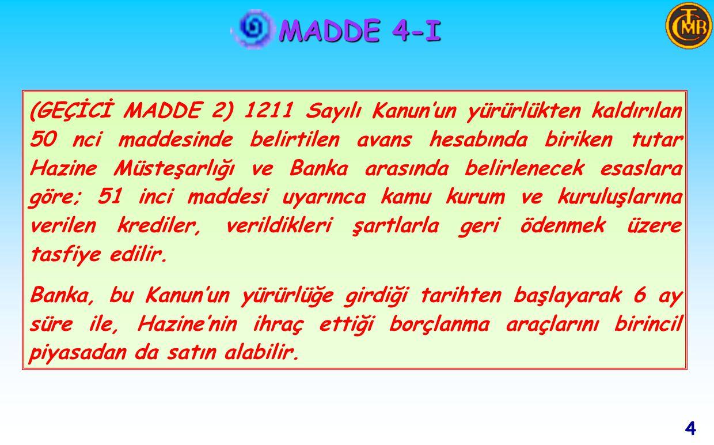 MADDE 4-I 3 Açık Piyasa İşlemleri yapabilir ve bu işlemlere aracılık edebilir.
