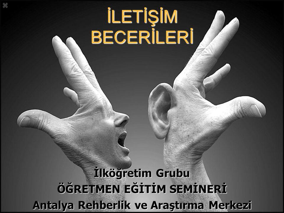 Antalya Rehberlik ve Araştırma Merkezi/2006-2007  İletişimde dinlemek ve anlamaya çalışmak yerine hemen yargılamak.