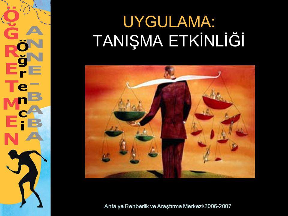 Antalya Rehberlik ve Araştırma Merkezi/2006-2007  Konuştuğumuzda herkesin bizim düşünce ve duygularımızı hemen anlayıp onaylaması ve paylaşması gerektiğine inanmak.