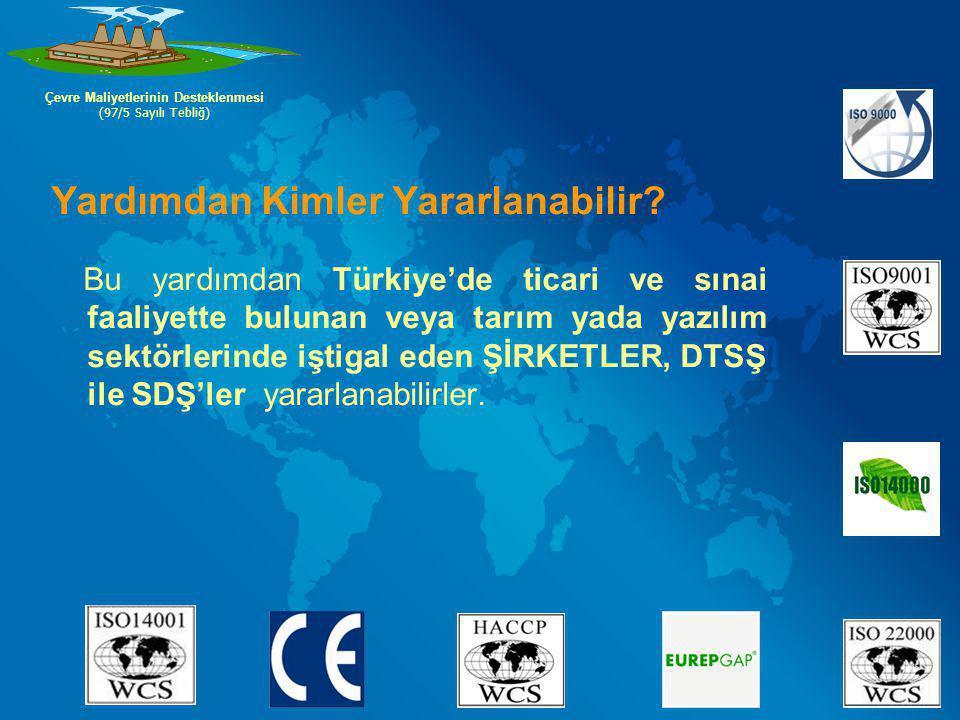 Yardımdan Kimler Yararlanabilir? Bu yardımdan Türkiye'de ticari ve sınai faaliyette bulunan veya tarım yada yazılım sektörlerinde iştigal eden ŞİRKETL