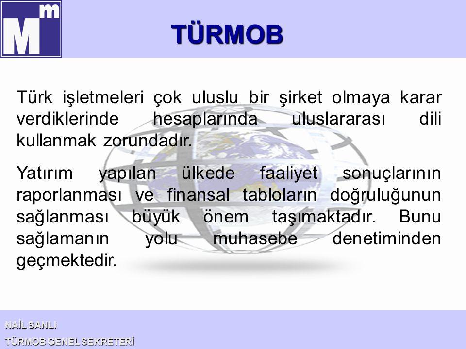 TÜRMOB NAİL SANLI TÜRMOB GENEL SEKRETERİ Türk işletmeleri çok uluslu bir şirket olmaya karar verdiklerinde hesaplarında uluslararası dili kullanmak zo