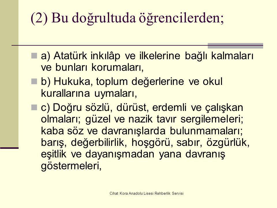 Cihat Kora Anadolu Lisesi Rehberlik Servisi MADDE 5 – (1) Öğrencilerin; Atatürk inkılâp ve ilkeleri ile Atatürk milliyetçiliğine bağlı,Türk milletinin
