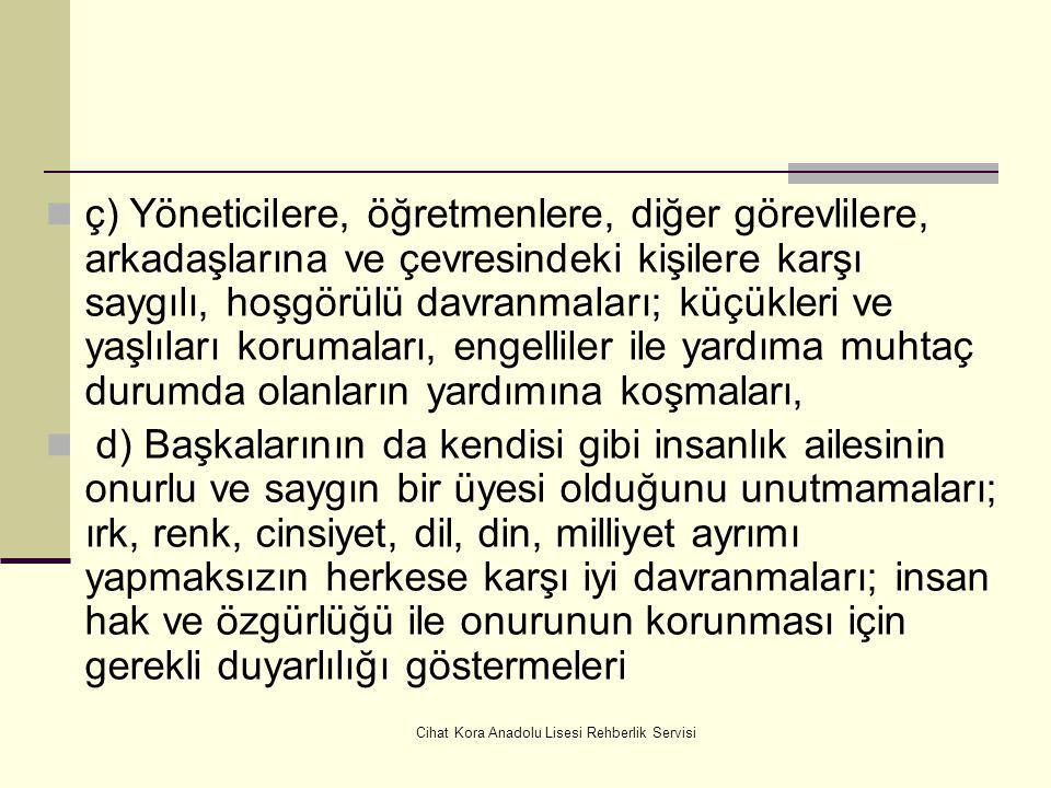 Cihat Kora Anadolu Lisesi Rehberlik Servisi (2) Bu doğrultuda öğrencilerden; a) Atatürk inkılâp ve ilkelerine bağlı kalmaları ve bunları korumaları, b