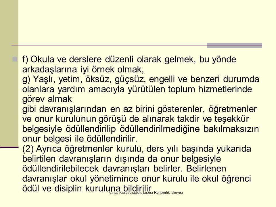 Cihat Kora Anadolu Lisesi Rehberlik Servisi Onur belgesi ile ödüllendirme a) Türkçe'yi doğru, güzel ve etkili kullanarak örnek olmak, b) Bilimsel proj