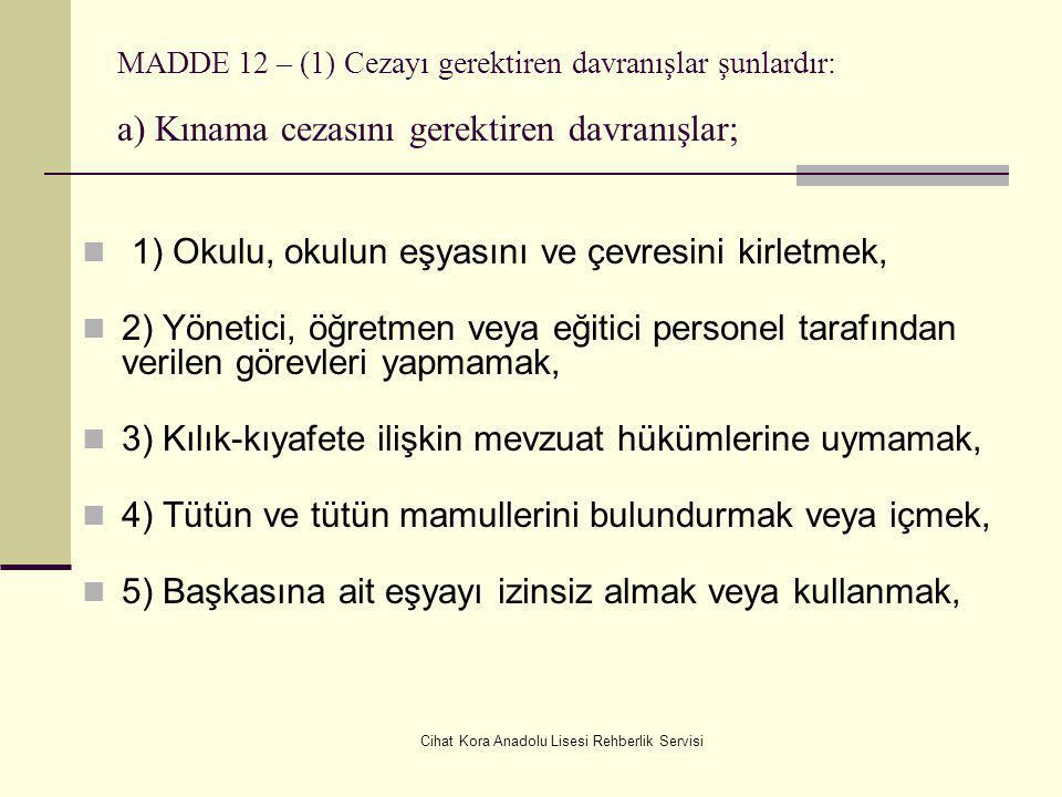 Cihat Kora Anadolu Lisesi Rehberlik Servisi Disiplin cezaları MADDE 11 (1) Öğrencilere davranışlarının niteliklerine göre; a) Kınama, b) Okuldan kısa