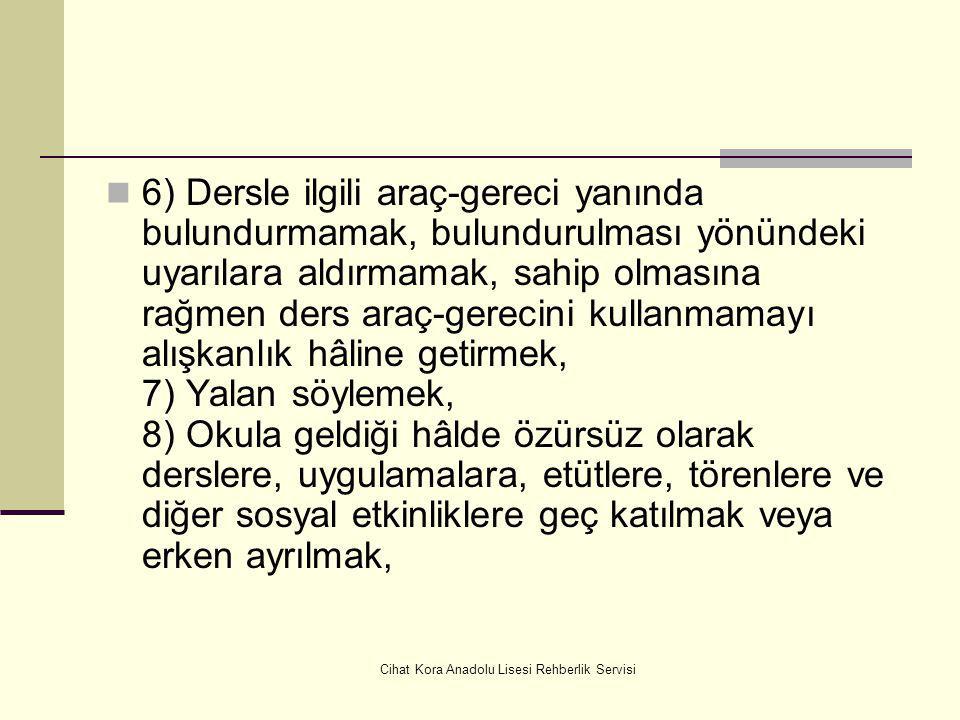 Cihat Kora Anadolu Lisesi Rehberlik Servisi MADDE 12 – (1) Cezayı gerektiren davranışlar şunlardır: a) Kınama cezasını gerektiren davranışlar; 1) Okul