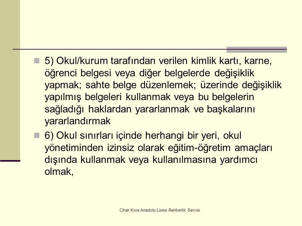 Cihat Kora Anadolu Lisesi Rehberlik Servisi c) Okuldan tasdikname ile uzaklaştırma cezasını gerektiren davranışlar; 1) Türk Bayrağı'na, sancağına, ülk