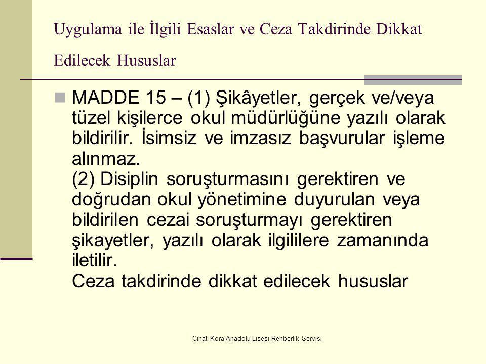 Cihat Kora Anadolu Lisesi Rehberlik Servisi MADDE 14 – (1) Aynı disiplin cezasının verilmesine neden olan aynı davranışın, öğretim yılı içinde tekrarl