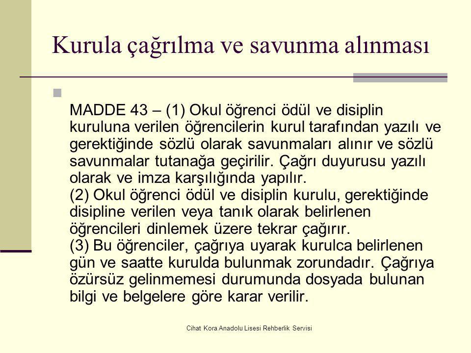 Cihat Kora Anadolu Lisesi Rehberlik Servisi Kurula sevk MADDE 41 – (1) Bir disiplin olayının meydana geldiğinin gerek doğrudan, gerekse ihbar veya şik