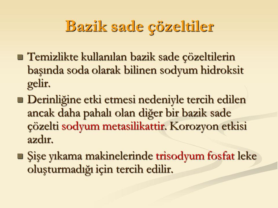 Bazik sade çözeltiler Temizlikte kullanılan bazik sade çözeltilerin başında soda olarak bilinen sodyum hidroksit gelir. Temizlikte kullanılan bazik sa