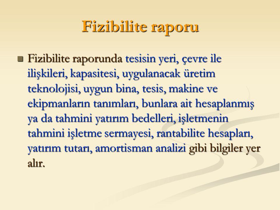 Fizibilite raporu Fizibilite raporunda tesisin yeri, çevre ile ilişkileri, kapasitesi, uygulanacak üretim teknolojisi, uygun bina, tesis, makine ve ek