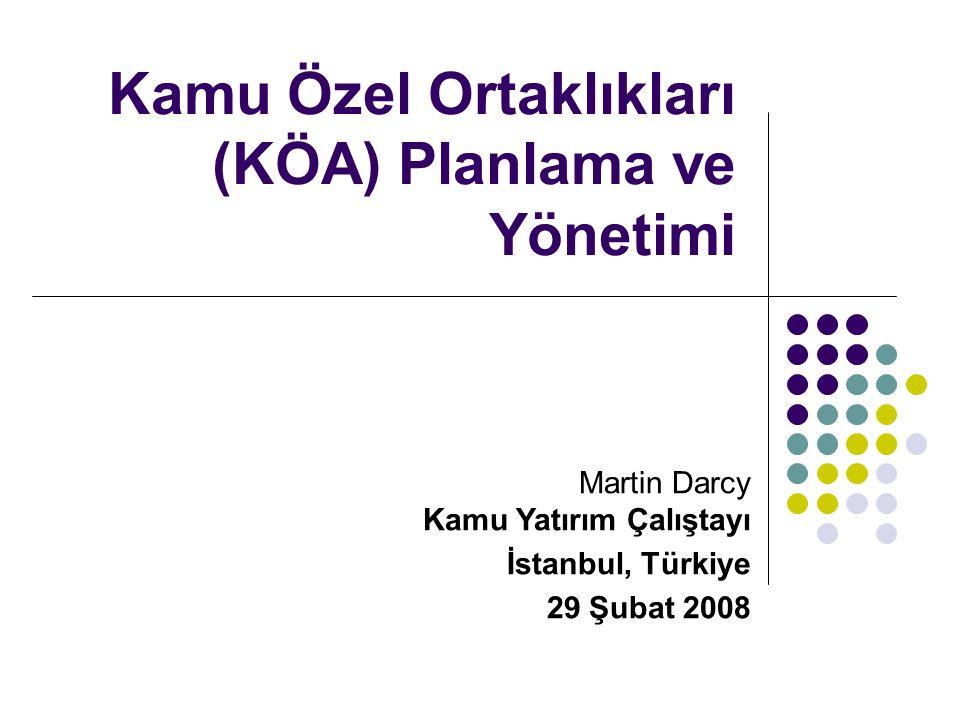 Kamu Özel Ortaklıkları (KÖA) Planlama ve Yönetimi Martin Darcy Kamu Yatırım Çalıştayı İstanbul, Türkiye 29 Şubat 2008