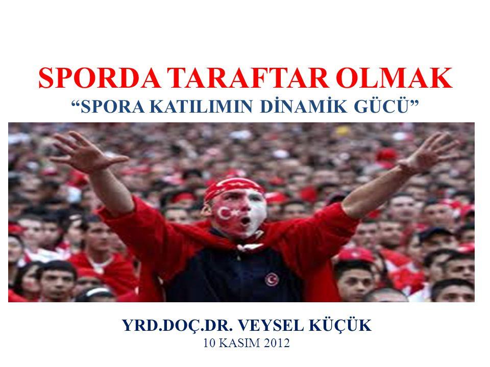"""SPORDA TARAFTAR OLMAK """"SPORA KATILIMIN DİNAMİK GÜCÜ"""" YRD.DOÇ.DR. VEYSEL KÜÇÜK 10 KASIM 2012"""
