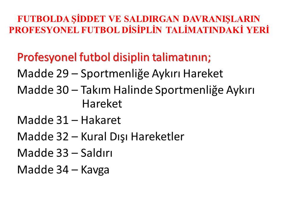 FUTBOLDA ŞİDDET VE SALDIRGAN DAVRANIŞLARIN PROFESYONEL FUTBOL DİSİPLİN TALİMATINDAKİ YERİ Profesyonel futbol disiplin talimatının; Madde 29 – Sportmen