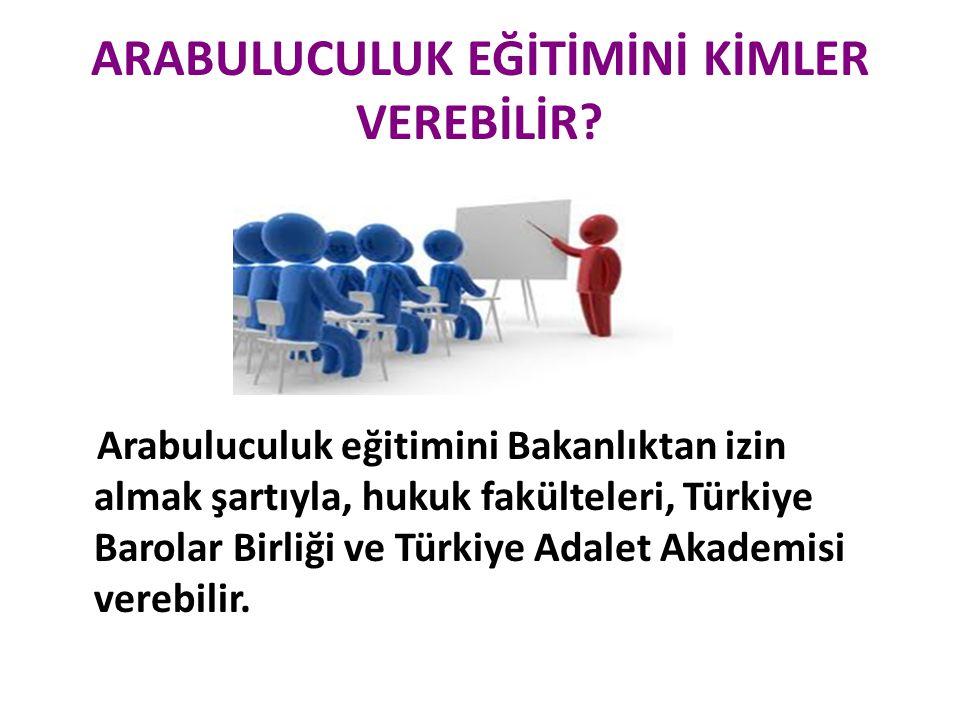 ARABULUCULUK EĞİTİMİNİ KİMLER VEREBİLİR? Arabuluculuk eğitimini Bakanlıktan izin almak şartıyla, hukuk fakülteleri, Türkiye Barolar Birliği ve Türkiye
