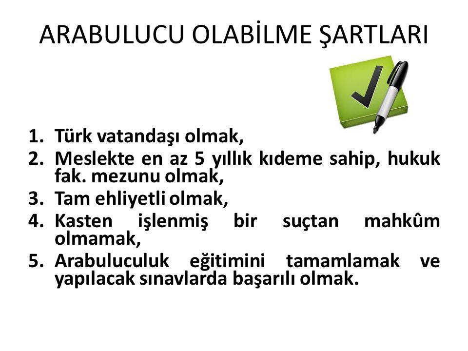 ARABULUCU OLABİLME ŞARTLARI 1.Türk vatandaşı olmak, 2.Meslekte en az 5 yıllık kıdeme sahip, hukuk fak. mezunu olmak, 3.Tam ehliyetli olmak, 4.Kasten i