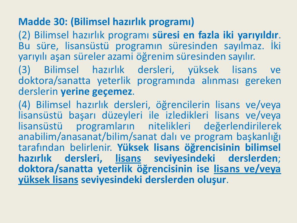Madde 30: (Bilimsel hazırlık programı) (2) Bilimsel hazırlık programı süresi en fazla iki yarıyıldır. Bu süre, lisansüstü programın süresinden sayılma