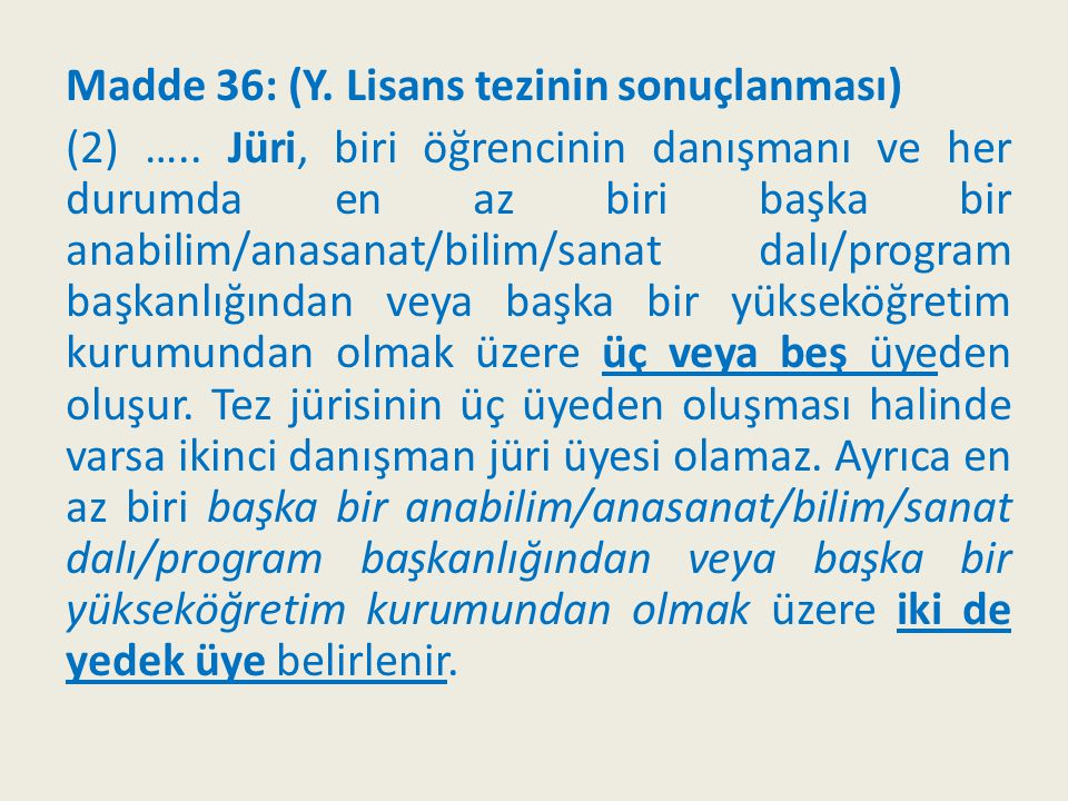 Madde 36: (Y. Lisans tezinin sonuçlanması) (2) ….. Jüri, biri öğrencinin danışmanı ve her durumda en az biri başka bir anabilim/anasanat/bilim/sanat d