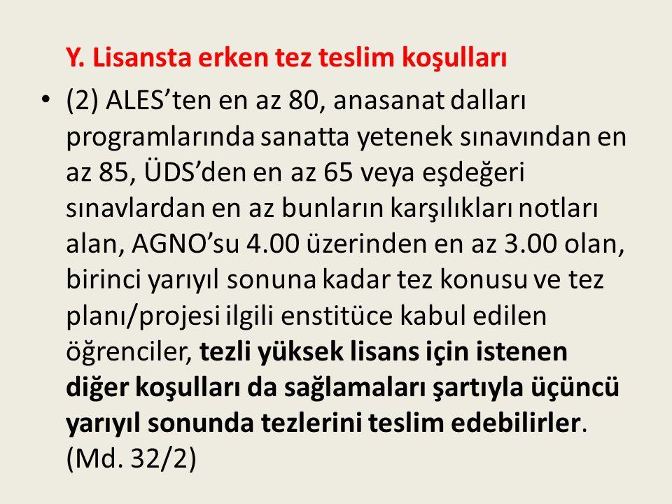 Y. Lisansta erken tez teslim koşulları (2) ALES'ten en az 80, anasanat dalları programlarında sanatta yetenek sınavından en az 85, ÜDS'den en az 65 ve