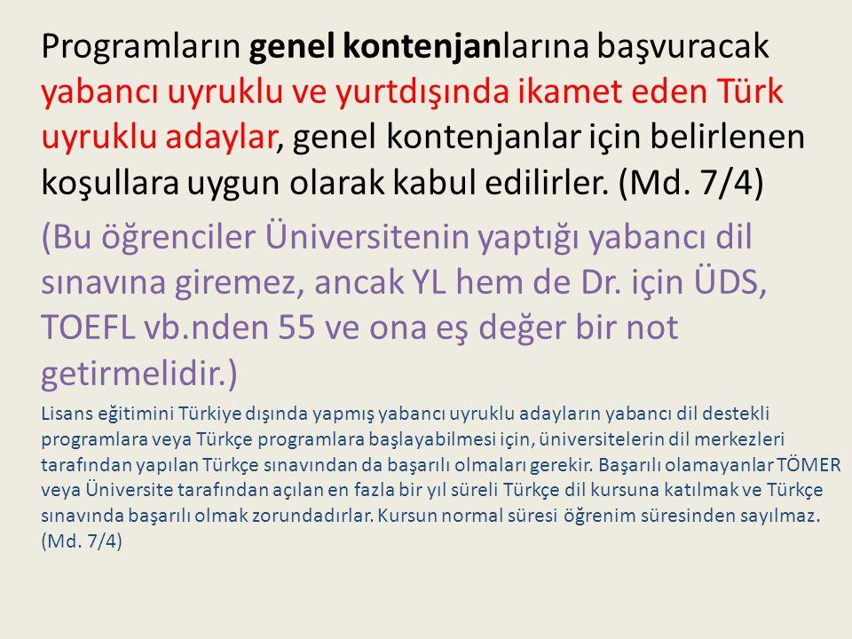 Programların genel kontenjanlarına başvuracak yabancı uyruklu ve yurtdışında ikamet eden Türk uyruklu adaylar, genel kontenjanlar için belirlenen koşu