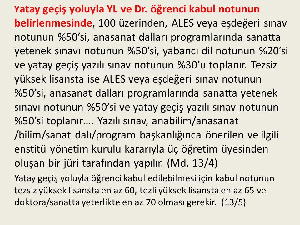 Y atay geçiş yoluyla YL ve Dr. öğrenci kabul notunun belirlenmesinde, 100 üzerinden, ALES veya eşdeğeri sınav notunun %50'si, anasanat dalları program