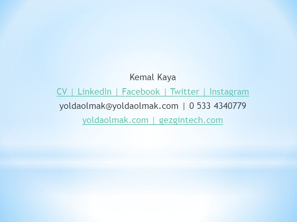 Kemal Kaya CV | LinkedIn | Facebook | Twitter | Instagram yoldaolmak@yoldaolmak.com | 0 533 4340779 yoldaolmak.com | gezgintech.com