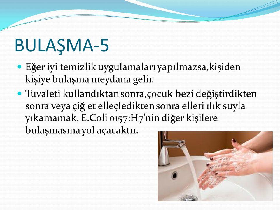 BULAŞMA-5 Eğer iyi temizlik uygulamaları yapılmazsa,kişiden kişiye bulaşma meydana gelir. Tuvaleti kullandıktan sonra,çocuk bezi değiştirdikten sonra