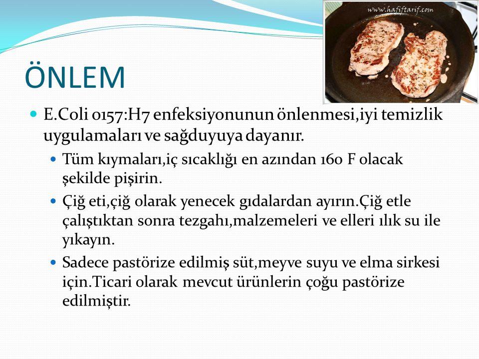 ÖNLEM E.Coli o157:H7 enfeksiyonunun önlenmesi,iyi temizlik uygulamaları ve sağduyuya dayanır.