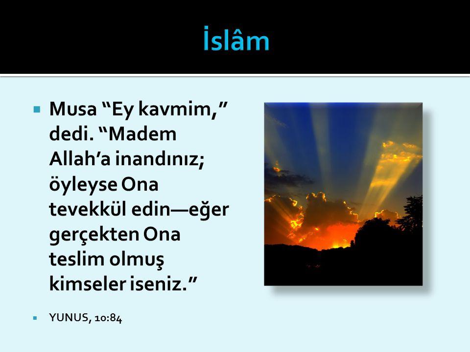 """ Musa """"Ey kavmim,"""" dedi. """"Madem Allah'a inandınız; öyleyse Ona tevekkül edin—eğer gerçekten Ona teslim olmuş kimseler iseniz.""""  YUNUS, 10:84"""