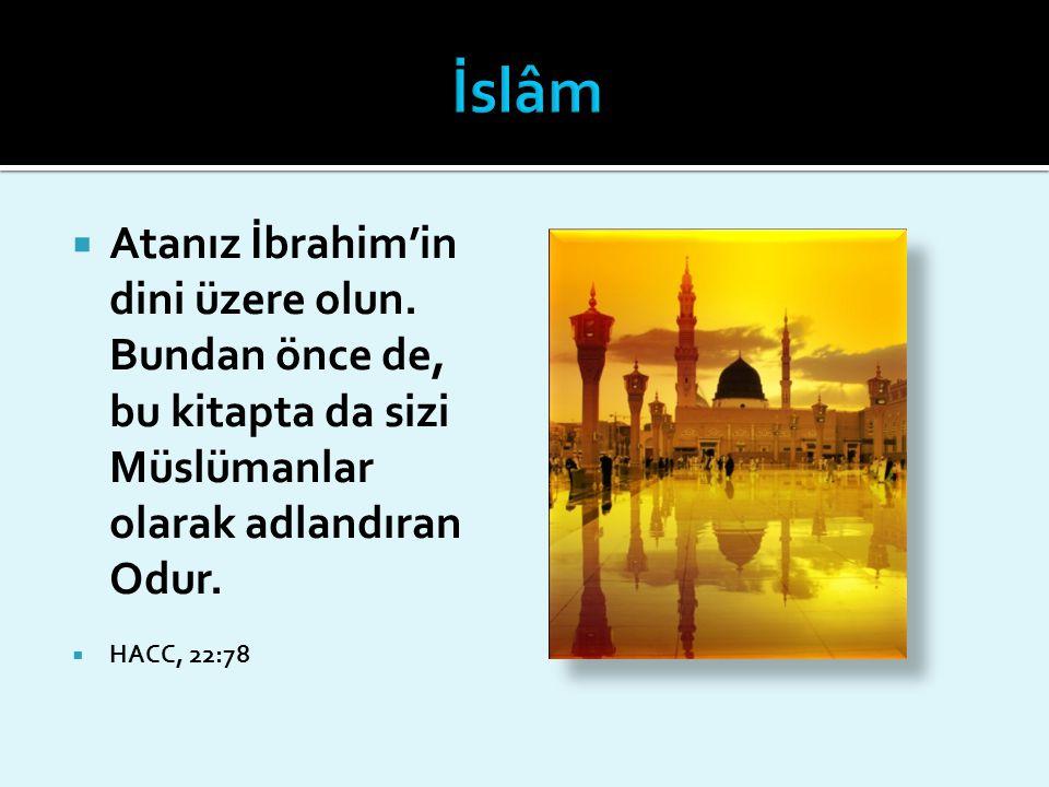  Atanız İbrahim'in dini üzere olun. Bundan önce de, bu kitapta da sizi Müslümanlar olarak adlandıran Odur.  HACC, 22:78