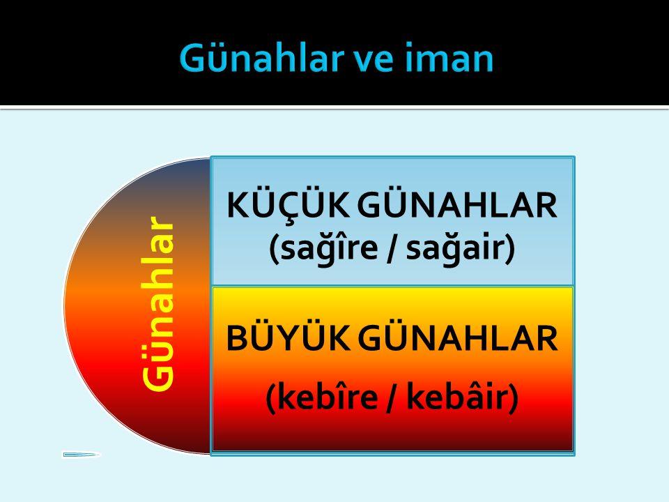 KÜÇÜK GÜNAHLAR (sağîre / sağair) BÜYÜK GÜNAHLAR (kebîre / kebâir) Günahlar