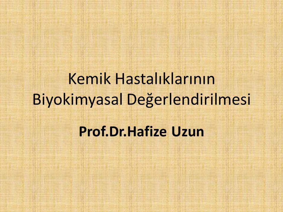 Kemik Hastalıklarının Biyokimyasal Değerlendirilmesi Prof.Dr.Hafize Uzun