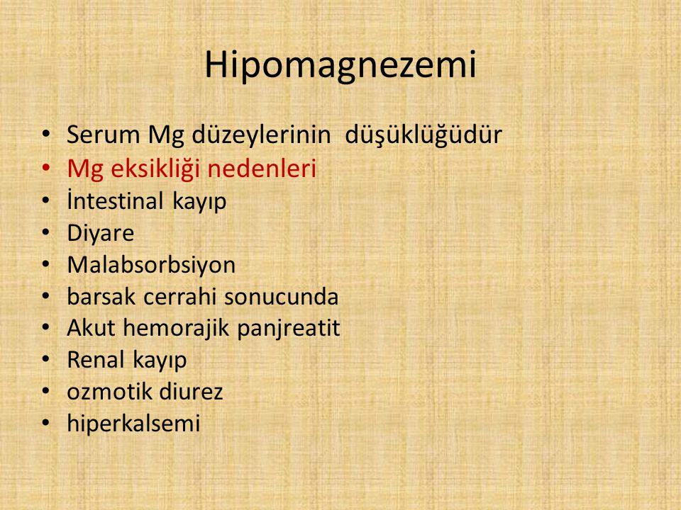 Hipomagnezemi Serum Mg düzeylerinin düşüklüğüdür Mg eksikliği nedenleri İntestinal kayıp Diyare Malabsorbsiyon barsak cerrahi sonucunda Akut hemorajik